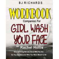 Workbook Companion for Girl Wash Your Face by Rachel Hollis: Stop Believing the Lies About Who You Are So You Can Become Who You Were Meant to Be (Paperback)