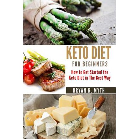 Keto Diet for Beginners : Step by Step Guide. How to Get Started on the Keto Diet in the Best