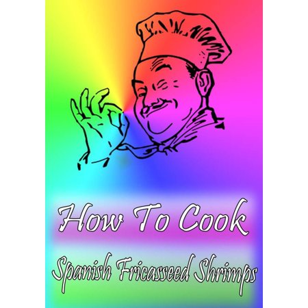 How To Cook Spanish Fricasseed Shrimps - eBook