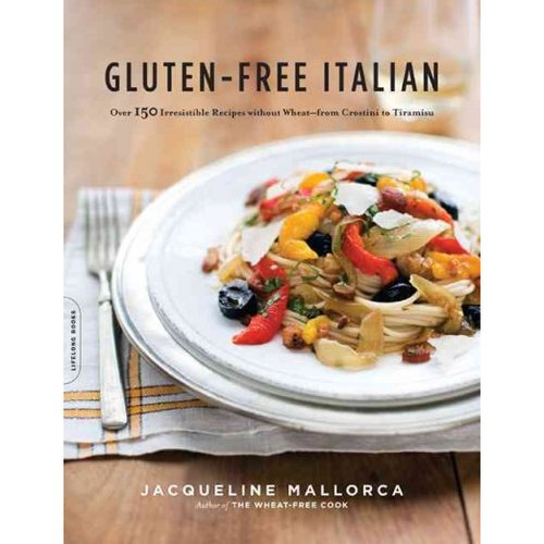 Gluten-Free Italian: Over 150 Irresistible Recipes Without Wheat-from Crostini to Tiramisu