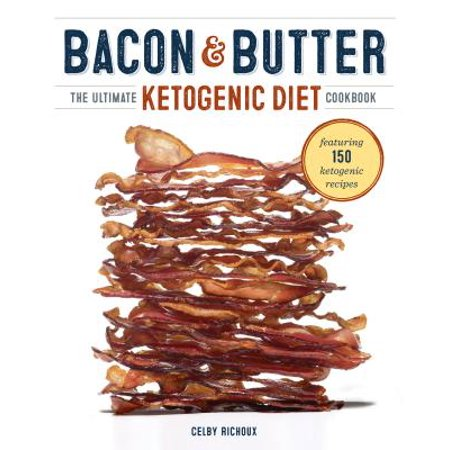Bacon & Butter : The Ultimate Ketogenic Diet