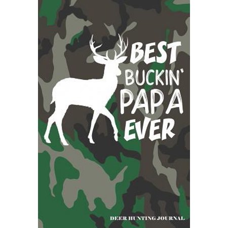 Best Buckin' Papa Ever Deer Hunting Journal: A Hunter's 6x9 Archery Or Rifle Shooting Log, A Target Range Shooting Logbook With 120 Pages