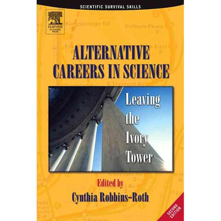 Alternative Careers in Science, Second Edition: Leaving the Ivory Tower (Scientific Survival Skills) by Cynthia