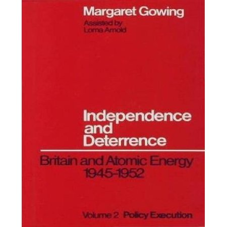 Independence And Deterrence  Volume 2  Policy Execution  Britain And Atomic Energy  1945 1952