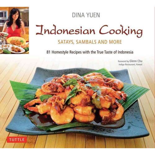 Indonesian Cooking: Satays, Sambals and More--81 Homestyle Recipes with the True Taste of Indonesia