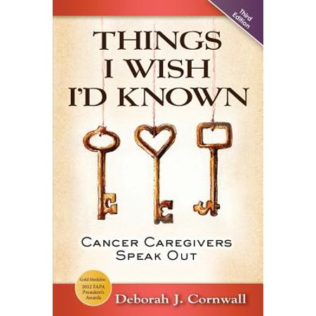 Things I Wish I'd Known : Cancer Caregivers Speak Out - Third