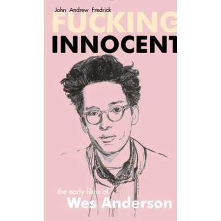 Fucking Innocent  The Early Films Of Wes Anderson