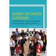 Bound-For-Career Guidebook: A Student Guide to Career Exploration, Decision Making, and the Job Search (Paperback)