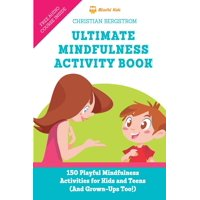 Ultimate Mindfulness Activity Book: 150 Playful Mindfulness Activities for Kids and Teens (and Grown-Ups too!) (Paperback)