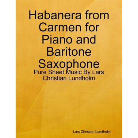 Habanera from Carmen for Piano and Baritone Saxophone - Pure Sheet Music By Lars Christian Lundholm - eBook