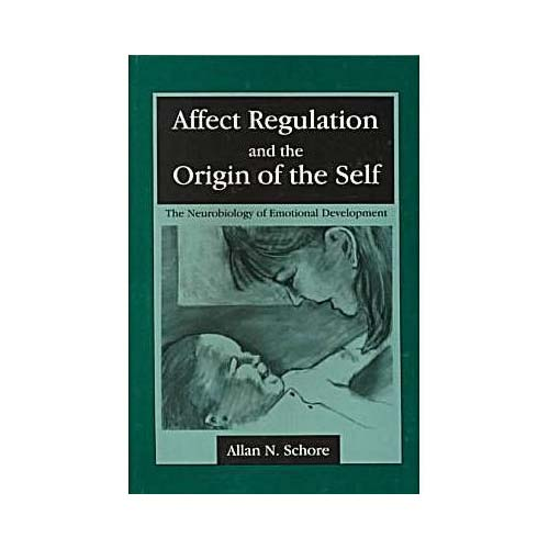 Affect Regulation and the Origin of the Self: The Neurobiology of Emotional Development
