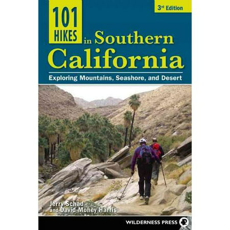 101 Hikes in Southern California: Exploring Mountains, Seashore, and Desert