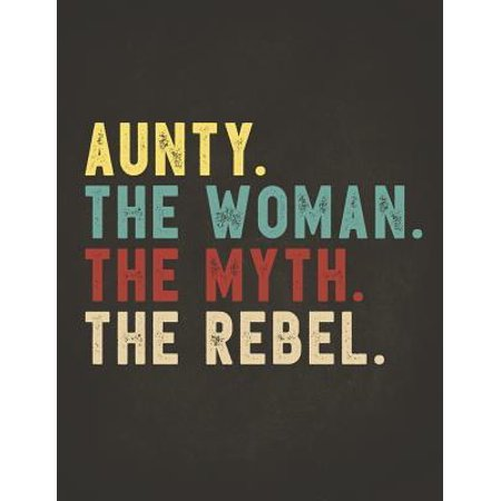 Funny Rebel Family Gifts: Aunty the Woman the Myth the Rebel Shirt Bad Influence Legend Composition Notebook College Students Wide Ruled Lined P