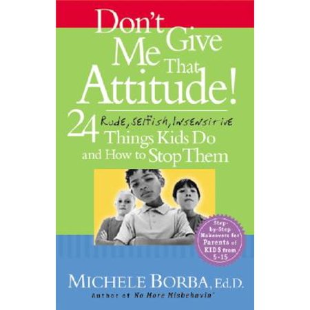 Don't Give Me That Attitude! : 24 Rude, Selfish, Insensitive Things Kids Do and How to Stop