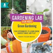 Gardening Lab for Kids: Green Gardening: Fun Experiments to Learn, Grow, Harvest, Make, and Play (Hardcover)