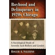 Boyhood and Delinquency in 1920s Chicago: A Sociological Study of Juvenile Jack-Rollers and Gender (Paperback)