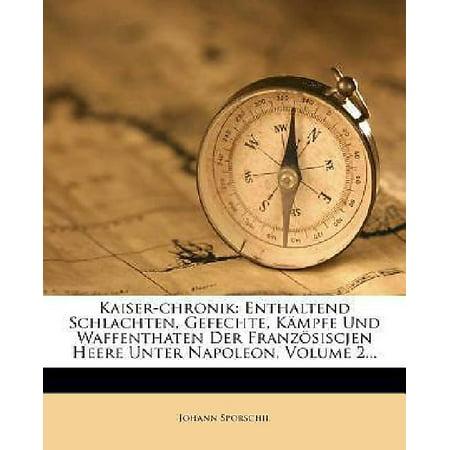 Kaiser-chronik: Enthaltend Schlachten, Gefechte, Kampfe Und Waffenthaten Der Franzosiscjen Heere Unter Napoleon, Volume 2... (French Edition) - image 1 de 1