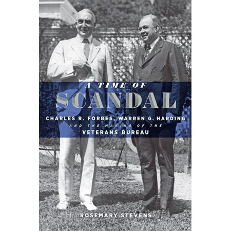 A Time of Scandal : Charles R. Forbes, Warren G. Harding, and the Making of the Veterans Bureau](Charlie Warren)