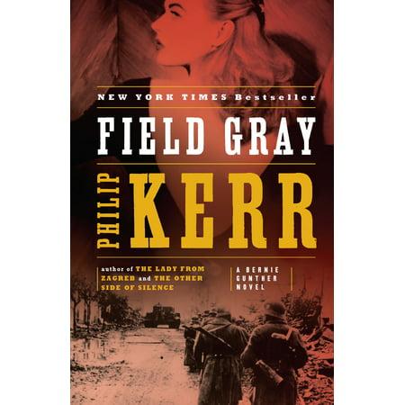 Field Gray : A Bernie Gunther Novel