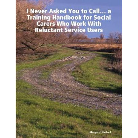 Service Training - 'I Never Asked You to Call' ... a Training Handbook for Social Carers Who Work With Reluctant Service Users - eBook