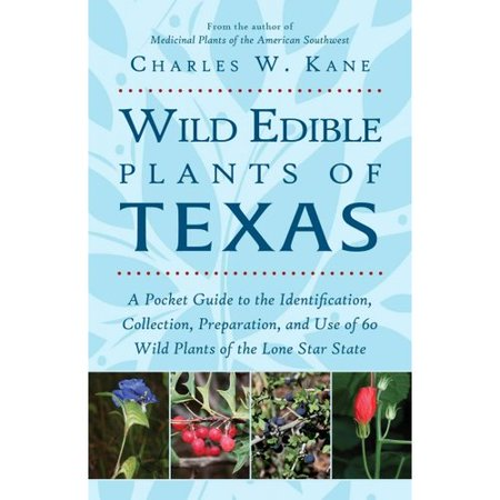 Wild Edible Plants Of Texas  A Pocket Guide To The Identification  Collection  Preparation  And Use Of 60 Wild Plants Of The Lone Star State
