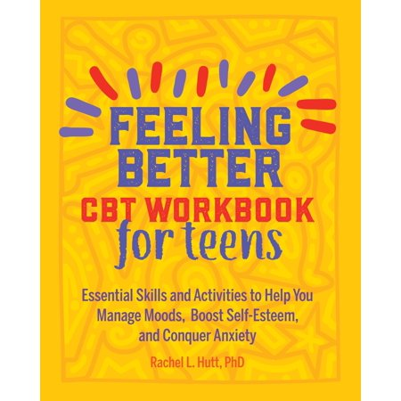 Feeling Better: CBT Workbook for Teens: Essential Skills and Activities to Help You Manage Moods, Boost Self-Esteem, and Conquer Anxiety (Paperback)