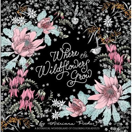 Where the Wildflowers Grow : A Botanical Wonderland of Coloring for (Grow Wildflowers)