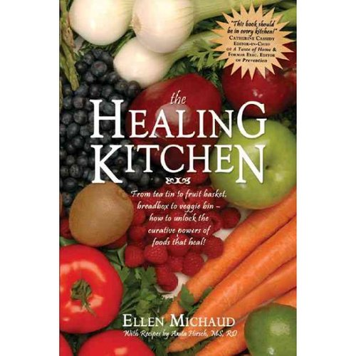 The Healing Kitchen: From Tea Tin to Fruit Basket, Breadbox to Veggie Bin-how to Unlock the Curative Powers of Foods that Heal!
