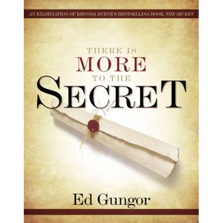 There Is More to the Secret : An Examination of Rhonda Byrne's Bestselling Book 'the - Examination Book