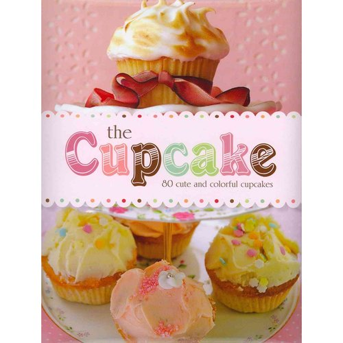 The Cupcake: 80 Cute and Colorful Cupcakes