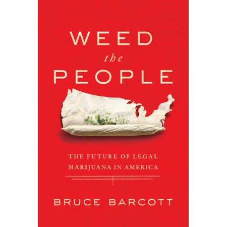 Weed The People  The Future Of Legal Marijuana In America