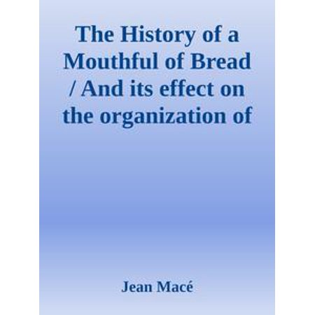 The History of a Mouthful of Bread / And its effect on the organization of men and animals -