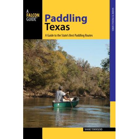Paddling Texas : A Guide to the State's Best Paddling