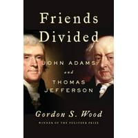 Friends Divided : John Adams and Thomas Jefferson