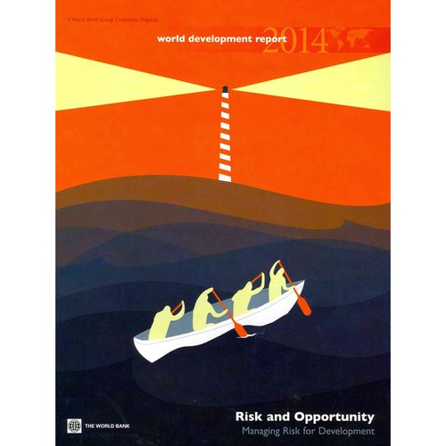 World Development Report 2014: Risk and Opportunity: Managing Risk for Development