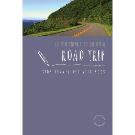 50 Fun Things to Do on a Road Trip : Kids Travel Activity Book