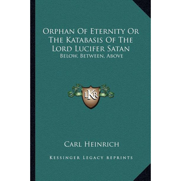 Orphan of Eternity or the Katabasis of the Lord Lucifer Satan: Below, Between, Above (Paperback)