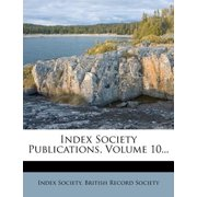 Index Society Publications, Volume 10...