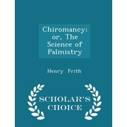 Chiromancy; Or, the Science of Palmistry - Scholar's Choice Edition