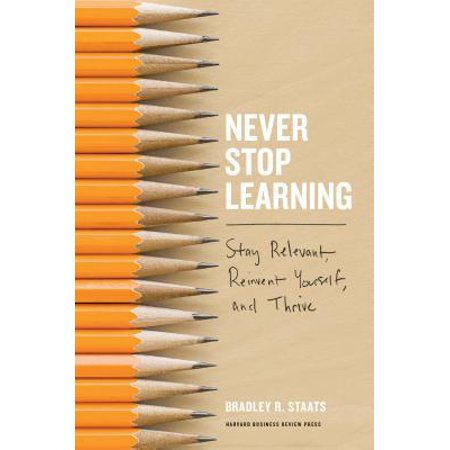Never Stop Learning : Stay Relevant, Reinvent Yourself, and