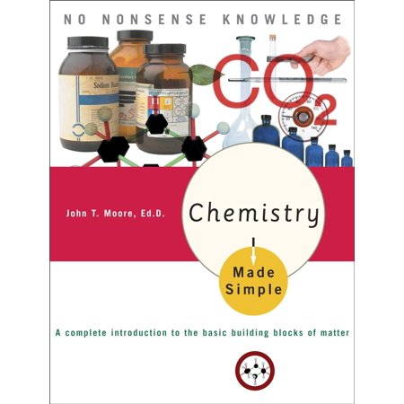 Chemistry Made Simple : A Complete Introduction to the Basic Building Blocks of Matter