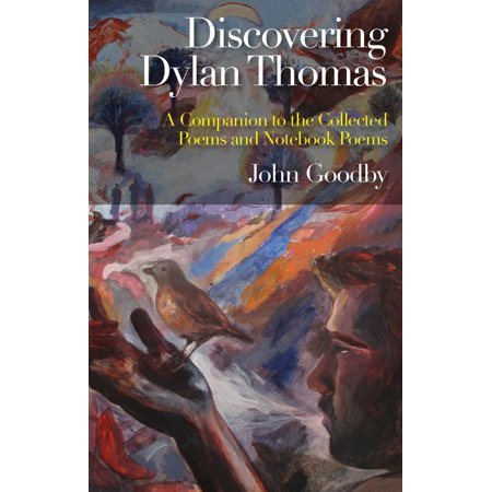 Discovering Dylan Thomas : A Companion to the Collected Poems and Notebook