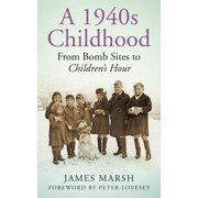 A 1940s Childhood : From Bomb Sites to Children's Hour
