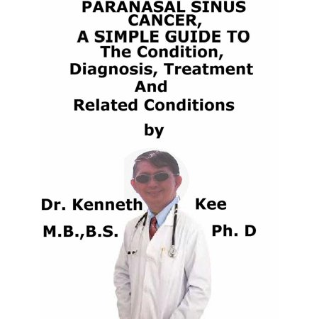 Paranasal Sinus Cancer A Simple Guide To The Condition, Diagnosis, Treatment And Related Conditions - eBook