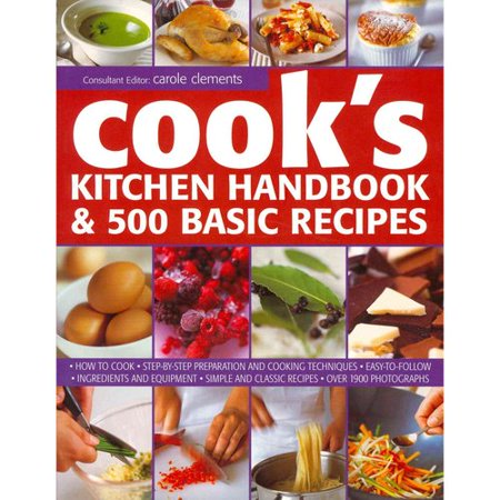 Cook's Kitchen Handbook & 500 Basic Recipes: How to Cook: Step-by-Step Preparation and Cooking Techniques, Easy to Follow Ingredients and Equipment, Simple and Classic Recipes, Over 1900 Photogra