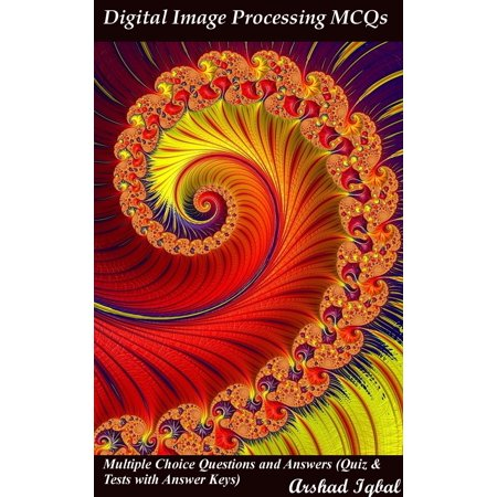 Digital Image Processing MCQs: Multiple Choice Questions and Answers (Quiz & Tests with Answer Keys) - eBook (Mcq Uk)