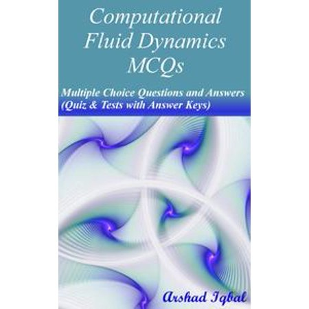 Computational Fluid Dynamics MCQs: Multiple Choice Questions and Answers  (Quiz & Tests with Answer Keys) - eBook