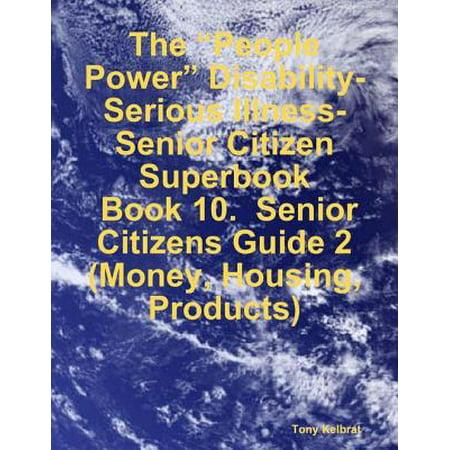 "The ""People Power"" Disability-Serious Illness-Senior Citizen Superbook: Book 10. Senior Citizens Guide 2 (Money, Housing, Products) - - Halloween Party Ideas Senior Citizens"