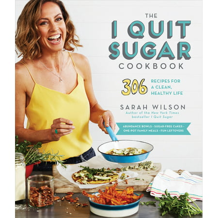 The I Quit Sugar Cookbook : 306 Recipes for a Clean, Healthy Life (Health Cookbook)