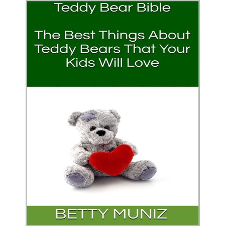 Teddy Bear Bible: The Best Things About Teddy Bears That Your Kids Will Love -